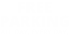 Free Parking. All Day. Every Day.