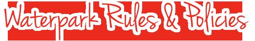 Waterpark Rules & Policies